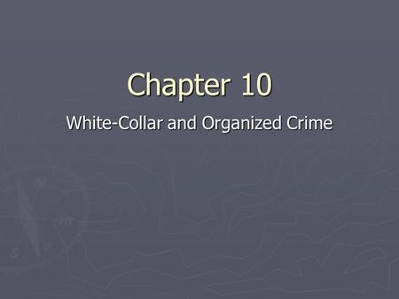 Chapter 10 White-Collar and Organized Crime. Introduction ► White-collar crimes – criminal offenses committed by people in upper socioeconomic strata.