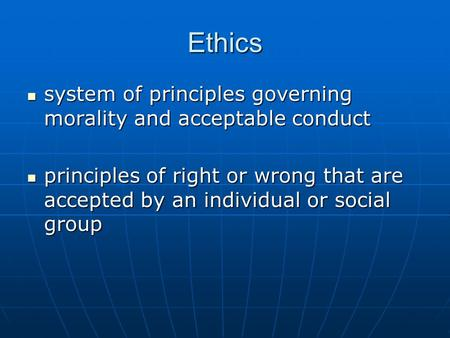 Ethics system of principles governing morality and acceptable conduct system of principles governing morality and acceptable conduct principles of right.