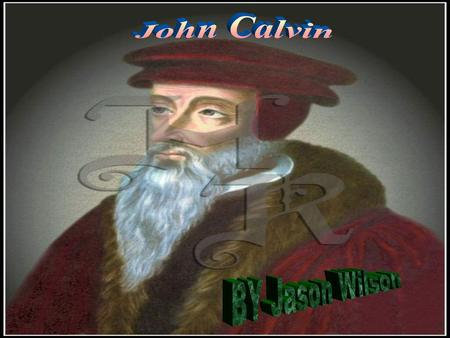 John Calvin John Calvin was born on July 10,1509 In Noon, Picardie, Kingdom of France He died on May 27,1564 He was at the age of 54 when he died.