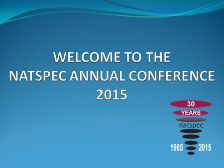 WELCOME TO THE NATSPEC ANNUAL CONFERENCE 2015