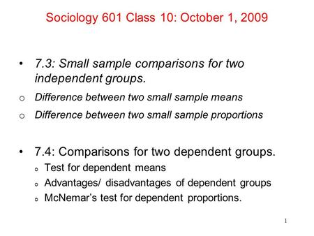 Sociology 601 Class 10: October 1, 2009 7.3: Small sample comparisons for two independent groups. o Difference between two small sample means o Difference.