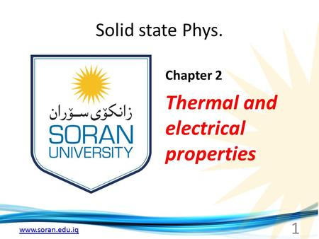Www.soran.edu.iq Solid state Phys. Chapter 2 Thermal and electrical properties 1.