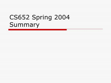 CS652 Spring 2004 Summary. Course Objectives  Learn how to extract, structure, and integrate Web information  Learn what the Semantic Web is  Learn.