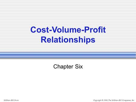 Copyright © 2006, The McGraw-Hill Companies, Inc.McGraw-Hill/Irwin Chapter Six Cost-Volume-Profit Relationships.