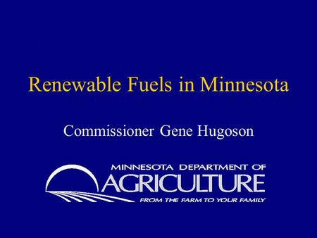 Renewable Fuels in Minnesota Commissioner Gene Hugoson.