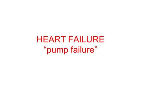 "HEART FAILURE ""pump failure"". DEFINITION Heart failure is the inability of the heart to supply adequate blood flow and therefore oxygen delivery."