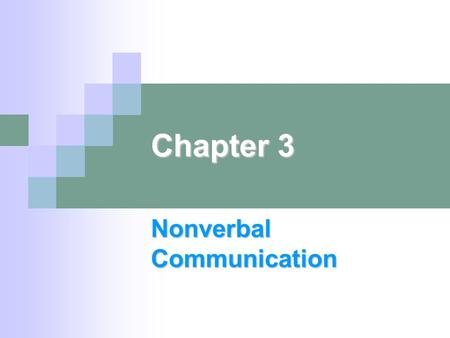 "Chapter 3 Nonverbal Communication. What is nonverbal communication? ""Everything that communicates a message but does not use words"" Facial expressions,"