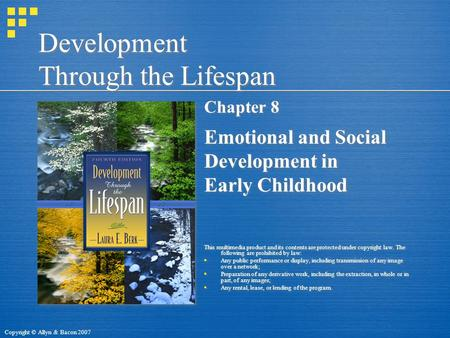Copyright © Allyn & Bacon 2007 Development Through the Lifespan Chapter 8 Emotional and Social Development in Early Childhood This multimedia product and.