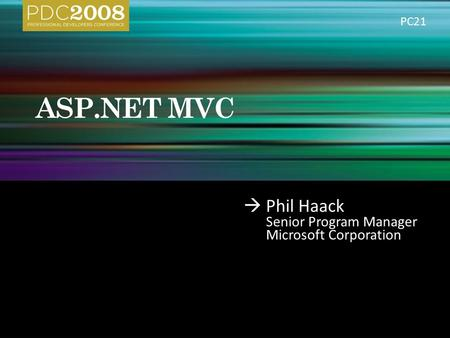  Phil Haack Senior Program Manager Microsoft Corporation PC21.
