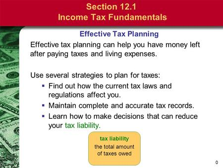 0 Section 12.1 Income Tax Fundamentals Effective Tax Planning Effective tax planning can help you have money left after paying taxes and living expenses.