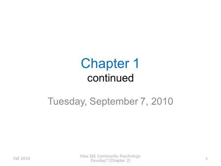 Chapter 1 continued Tuesday, September 7, 2010 Fall 2010 How Did Community Psychology Develop? (Chapter 2) 1.