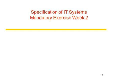 1 Specification of IT Systems Mandatory Exercise Week 2.
