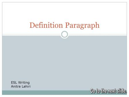 Definition Paragraph ESL Writing Anitra Lahiri. What is a definition paragraph? More than a simple definition It's a DETAILED explanation of an idea It.