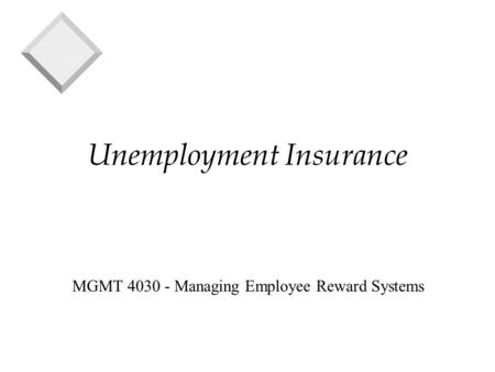 Unemployment Insurance MGMT 4030 - Managing Employee Reward Systems.