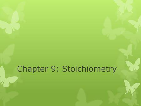 Chapter 9: Stoichiometry. Composition Stoichiometry  Deals with the mass relationships of elements in compounds  We did this in Chapter 3  Converting.