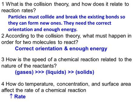 1 What is the collision theory, and how does it relate to reaction rates? Particles must collide and break the existing bonds so they can form new ones.