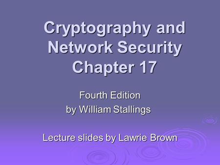 Cryptography and Network Security Chapter 17