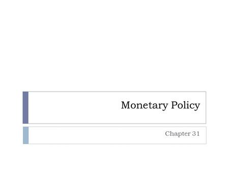 Monetary Policy Chapter 31.