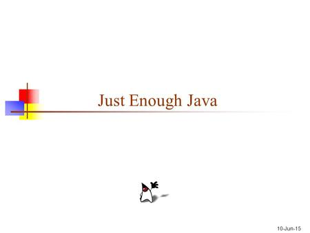 "10-Jun-15 Just Enough Java. Variables A variable is a ""box"" that holds data Every variable has a name Examples: name, age, address, isMarried Variables."