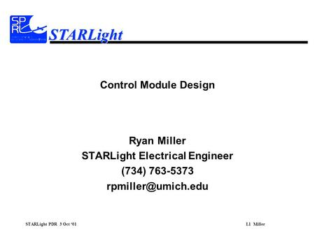 STARLight PDR 3 Oct '01I.1 Miller STARLight Control Module Design Ryan Miller STARLight Electrical Engineer (734) 763-5373