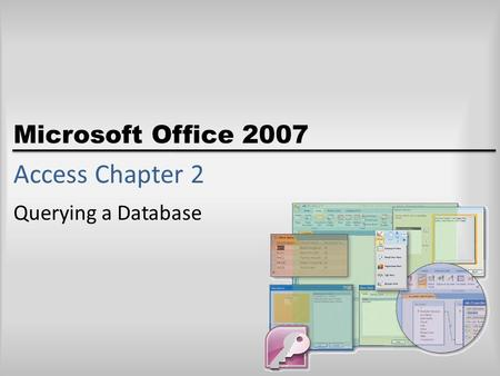 Microsoft Office 2007 Access Chapter 2 Querying a Database.