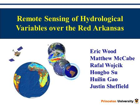Remote Sensing of Hydrological Variables over the Red Arkansas Eric Wood Matthew McCabe Rafal Wojcik Hongbo Su Huilin Gao Justin Sheffield Princeton University.
