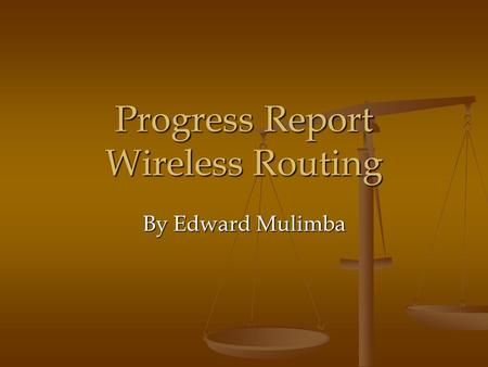 Progress Report Wireless Routing By Edward Mulimba.