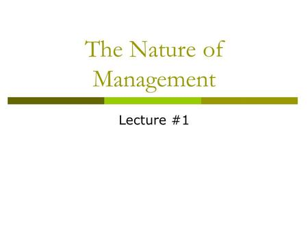 The Nature of Management Lecture #1. Characteristics of Organizations  Combining of individual efforts in pursuit of certain common purposes or organizational.