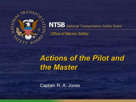 Office of Marine Safety Actions of the Pilot and the Master Captain R. A. Jones.