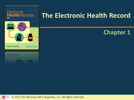 © 2013 The McGraw-Hill Companies, Inc. All rights reserved. Chapter 1 The Electronic Health Record.