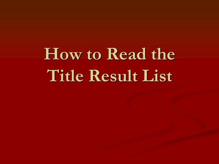 How to Read the Title Result List. The results of the title search.