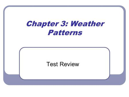 Chapter 3: Weather Patterns