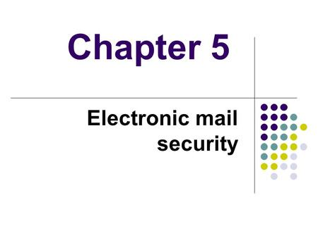 Chapter 5 Electronic mail security. Outline Pretty good privacy S/MIME Recommended web sites.