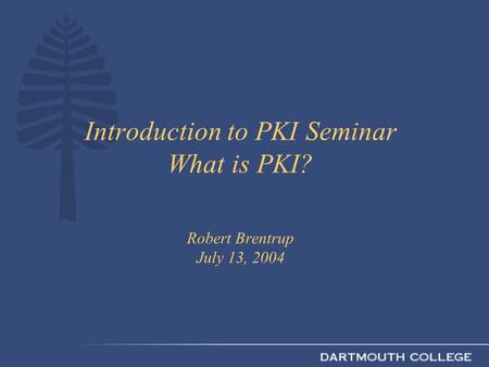 Introduction to PKI Seminar What is PKI? Robert Brentrup July 13, 2004.