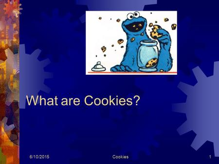 6/10/2015Cookies1 What are Cookies? 6/10/2015Cookies2 How did they do that?
