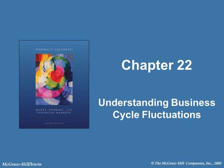 © The McGraw-Hill Companies, Inc., 2008 McGraw-Hill/Irwin Chapter 22 Understanding Business Cycle Fluctuations.