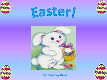 By: Courtney Gates Easter Easter's Date Easter is one of the few holidays without a set date Easter is one of the few holidays without a set date Easter.
