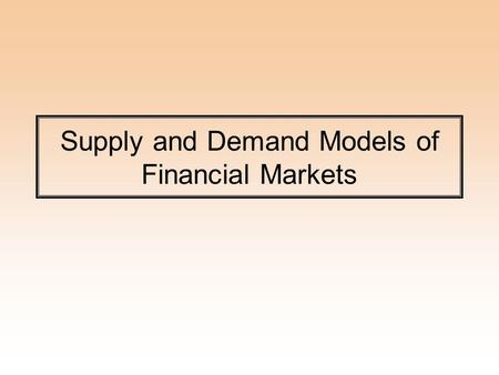 Supply and Demand Models of Financial Markets. Two Markets Loanable Funds Market –Determines Interest Rate in Capital Markets Liquidity Market –Determines.