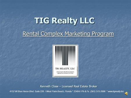 TIG Realty LLC Rental Complex Marketing Program 4152 W Blue Heron Blvd. Suite 226 / West Palm Beach, Florida * 33404 / Ph & Fx. (561) 515-2686 * www.tigrealty.biz.