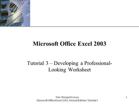 XP New Perspectives on Microsoft Office Excel 2003, Second Edition- Tutorial 3 1 Microsoft Office Excel 2003 Tutorial 3 – Developing a Professional- Looking.