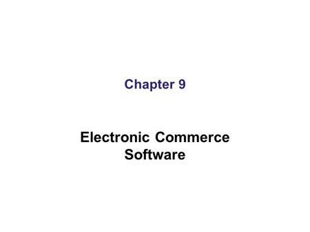 Chapter 9 Electronic Commerce Software. Electronic Commerce Software Basics Dependent on : –The expected size of the enterprise and its projected traffic.