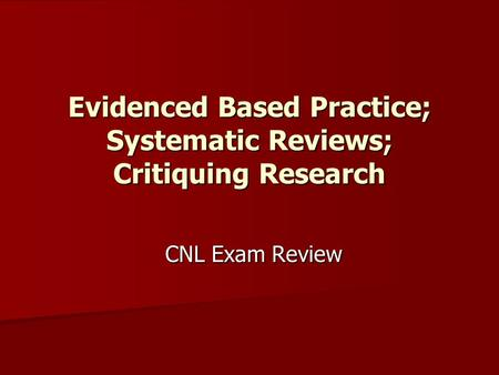 Evidenced Based Practice; Systematic Reviews; Critiquing Research