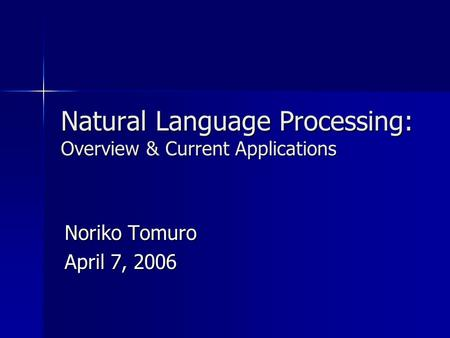 Natural Language Processing: Overview & Current Applications Noriko Tomuro April 7, 2006.