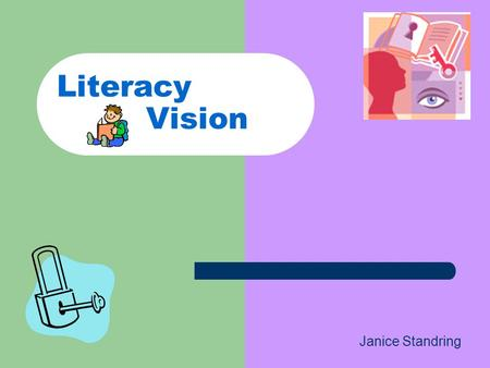 Literacy Vision Janice Standring. There is a broad base of agreement that the most important goal of education should be to develop readers who can derive.