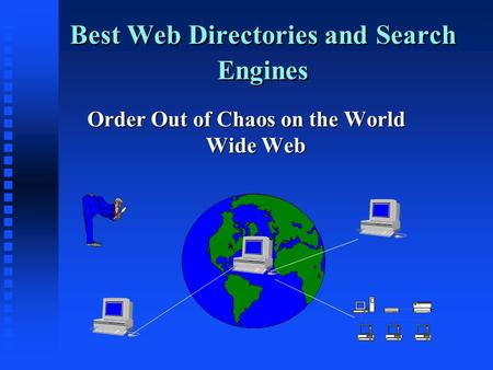 Best Web Directories and Search Engines Order Out of Chaos on the World Wide Web.