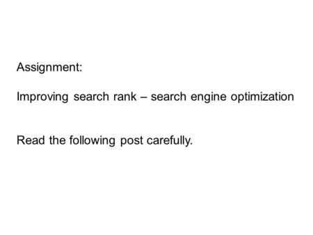 Assignment: Improving search rank – search engine optimization Read the following post carefully.