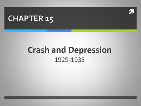 CHAPTER 15 Crash and Depression 1929-1933.