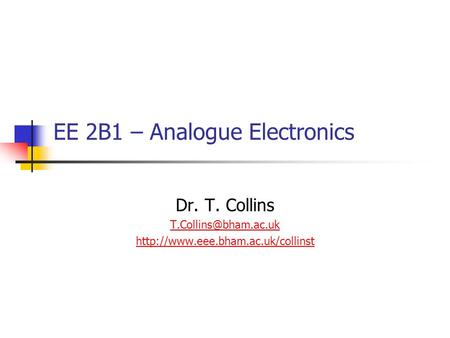 EE 2B1 – Analogue Electronics Dr. T. Collins