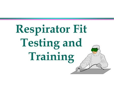Respirator Fit Testing and Training. Definitions l High efficiency particulate air (HEPA) filter l Immediately dangerous to life of health (IDLH) l Negative.