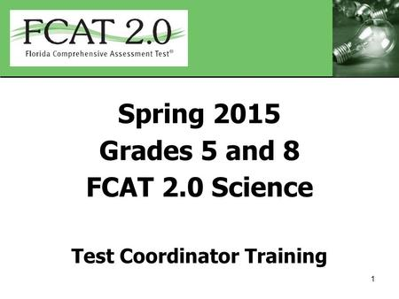 Spring 2015 Grades 5 and 8 FCAT 2.0 Science Test Coordinator Training 1.